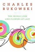 People Look Like Flowers at Last New Poems