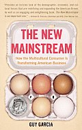 New Mainstream How the Multicultural Consumer Is Transforming American Business