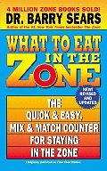 What to Eat in the Zone: The Quick & Easy, Mix & Match Counter for Staying in the Zone