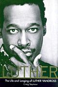 Luther The Life & Longing Of L Vandross