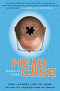 Head Case How I Almost Lost My Mind Tryi