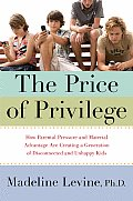 Price of Privilege How Parental Pressure & Material Advantage Are Creating a Generation of Disconnected & Unhappy Kids
