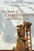 Birth of Christianity Discovering What Happened in the Years Immediately After the Execution of Jesus