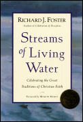 Streams of Living Water Essential Practices from the Six Great Traditions of Christian Faith