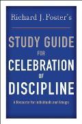 Richard J. Foster's Study Guide for Celebration of Discipline