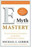 E Myth Mastery The Seven Essential Disciplines for Building a World Class Company