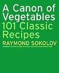 Canon of Vegetables 101 Classic Recipes