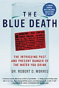 Blue Death The Intriguing Past & Present Danger of the Water You Drink
