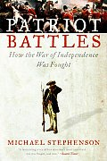 Patriot Battles How the War of Independence Was Fought