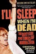 Ill Sleep When Im Dead The Dirty Life & Times of Warren Zevon