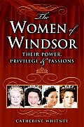 Women of Windsor Their Power Privilege & Passions