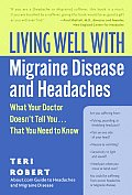 Living Well with Migraine Disease & Headaches What Your Doctor Doesnt Tell You That You Need to Know