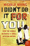 I Didnt Do It for You How the World Betrayed a Small African Nation