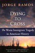 Dying to Cross The Worst Immigrant Tragedy in American History