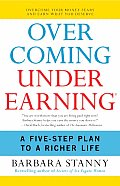 Overcoming Underearning A Five Step Plan to a Richer Life