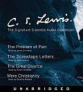 C S Lewis The Signature Classics Audio Collection The Screwtape Letters the Great Divorce the Problem of Pain Mere Christianity