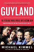 Guyland the Perilous World Where Boys Become Men