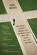 Reasons to Believe One Mans Journey Among the Evangelicals & the Faith He Left Behind