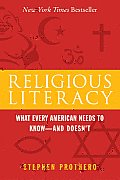 Religious Literacy What Every American Needs to Know & Doesnt