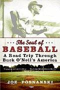 Soul of Baseball A Road Trip Through Buck ONeils America