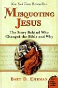 Misquoting Jesus The Story Behind Who Changed the Bible & Why