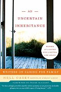 Uncertain Inheritance Writers on Caring for Family