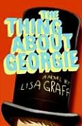 Thing About Georgie A Novel