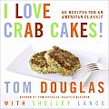 I Love Crab Cakes 50 Recipes for an American Classic