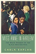 Miss Anne in Harlem The White Women of the Black Renaissance