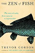Zen of Fish The Story of Sushi from Samurai to Supermarket