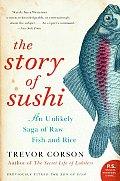 Story of Sushi An Unlikely Saga of Raw Fish & Rice