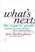 Whats Next The Experts Guide Predictions from 50 of Americas Most Compelling People