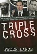 Triple Cross How Bin Ladens Master Spy Penetrated the CIA the Green Berets & the FBI & Why Patrick Fitzgerald Failed to Stop Him