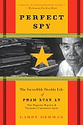 Perfect Spy The Incredible Double Life of Pham Xuan An Time Magazine Reporter & Vietnamese Communist Agent
