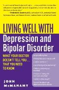 Living Well with Depression & Bipolar Disorder What Your Doctor Doesnt Tell You That You Need to Know