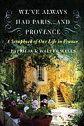 Weve Always Had Paris & Provence A Scrapbook of Our Life in France