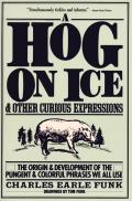 Hog On Ice & Other Curious Expressio