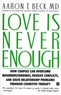 Love Is Never Enough How Couples Can Overcome Misunderstandings Resolve Conflicts & Solve
