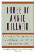 Three by Annie Dillard The Writing Life an American Childhood Pilgrim at Tinker Creek