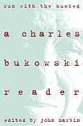 Run with the Hunted a Charles Bukowski Reader
