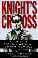 Knights Cross A Life of Field Marshal Erwin Rommel