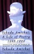 Yehuda Amichai A Life of Poetry 1948 1994