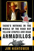 Theres Nothing in the Middle of the Road But Yellow Stripes & Dead Armadillos A Work of Political Subversion