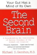 Second Brain The Scientific Basis of Gut Instinct & a Groundbreaking New Understanding of Nervous Disorders of the Stomach & Intestine