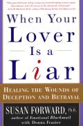 When Your Lover Is a Liar Healing the Wounds of Deception & Betrayal