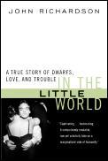 In The Little World A True Story Of Dwarfs Love & Trouble