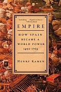 Empire How Spain Became a World Power 1492 1763