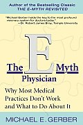 E Myth Physician Why Most Medical Practices Dont Work & What to Do about It
