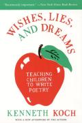 Wishes Lies & Dreams Teaching Children to Write Poetry