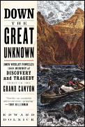 Down the Great Unknown John Wesley Powells 1869 Journey of Discovery & Tragedy Through the Grand Canyon